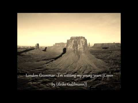 London Grammar - Waisting My Young Years (Cover by Ulrike Goldmann)